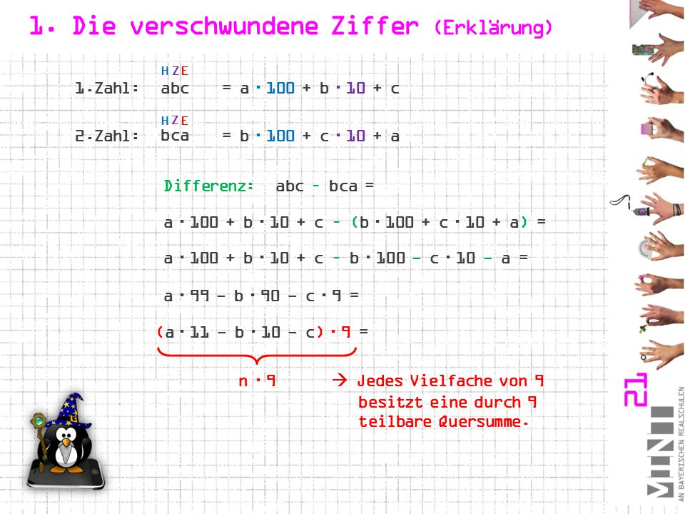 1. Die verschwundene Ziffer (Erklärung) = a  100 + b  10 + c = b  100 + c  10 + a Differenz:abc – bca = a  100 + b  10 + c – (b  100 + c  10 +