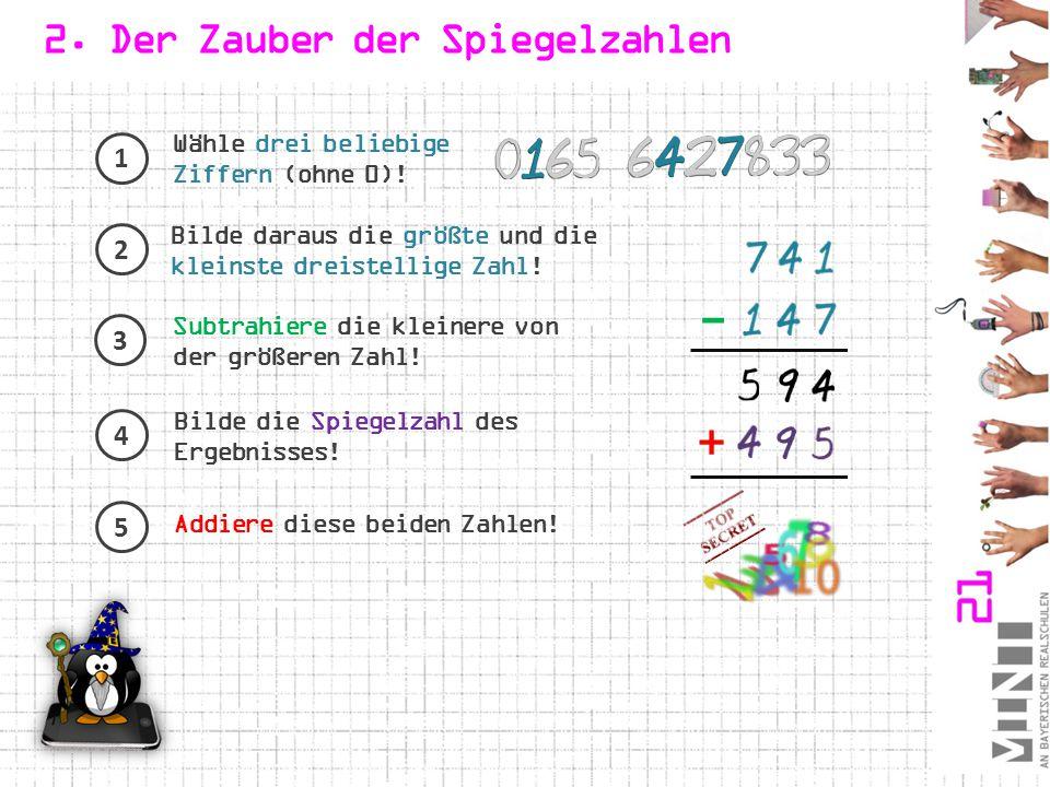 2. Der Zauber der Spiegelzahlen Wähle drei beliebige Ziffern (ohne 0)! Bilde daraus die größte und die kleinste dreistellige Zahl! Subtrahiere die kle