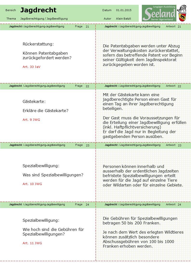 Jagdrecht / Jagdberechtigung-JagdbewilligungFrageJagdrecht / Jagdberechtigung-JagdbewilligungAntwort Jagdrecht / Jagdberechtigung-JagdbewilligungFrageJagdrecht / Jagdberechtigung-JagdbewilligungAntwort Jagdrecht / Jagdberechtigung-JagdbewilligungFrageJagdrecht / Jagdberechtigung-JagdbewilligungAntwort Jagdrecht / Jagdberechtigung-JagdbewilligungFrageJagdrecht / Jagdberechtigung-JagdbewilligungAntwort Bereich Jagdrecht Datum01.01.2015 ThemaJagdberechtigung / JagdbewilligungAutorAlain Batzli 21 22 23 24 Rückerstattung: Können Patentabgaben zurückgefordert werden.