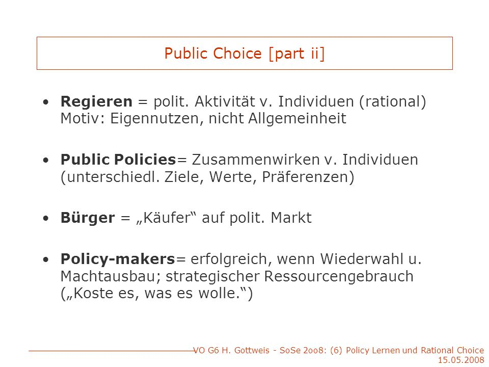 VO G6 H. Gottweis - SoSe 2oo8: (6) Policy Lernen und Rational Choice 15.05.2008