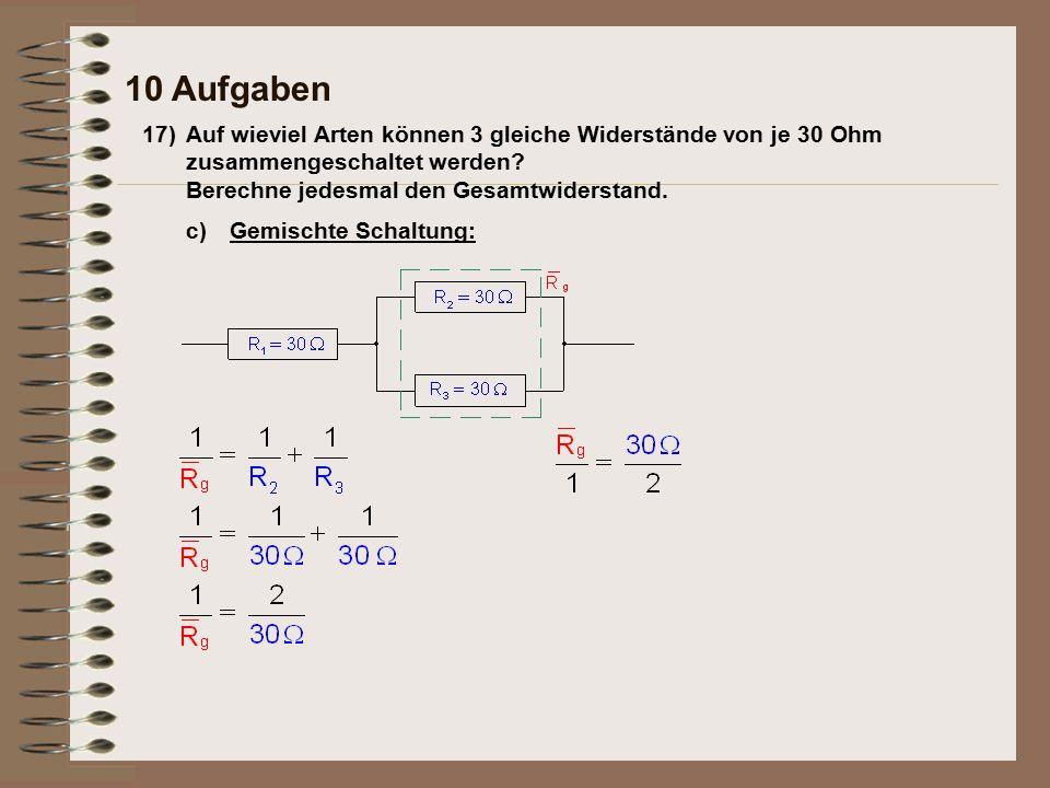 17)Auf wieviel Arten können 3 gleiche Widerstände von je 30 Ohm zusammengeschaltet werden.