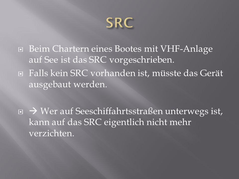  Beim Chartern eines Bootes mit VHF-Anlage auf See ist das SRC vorgeschrieben.