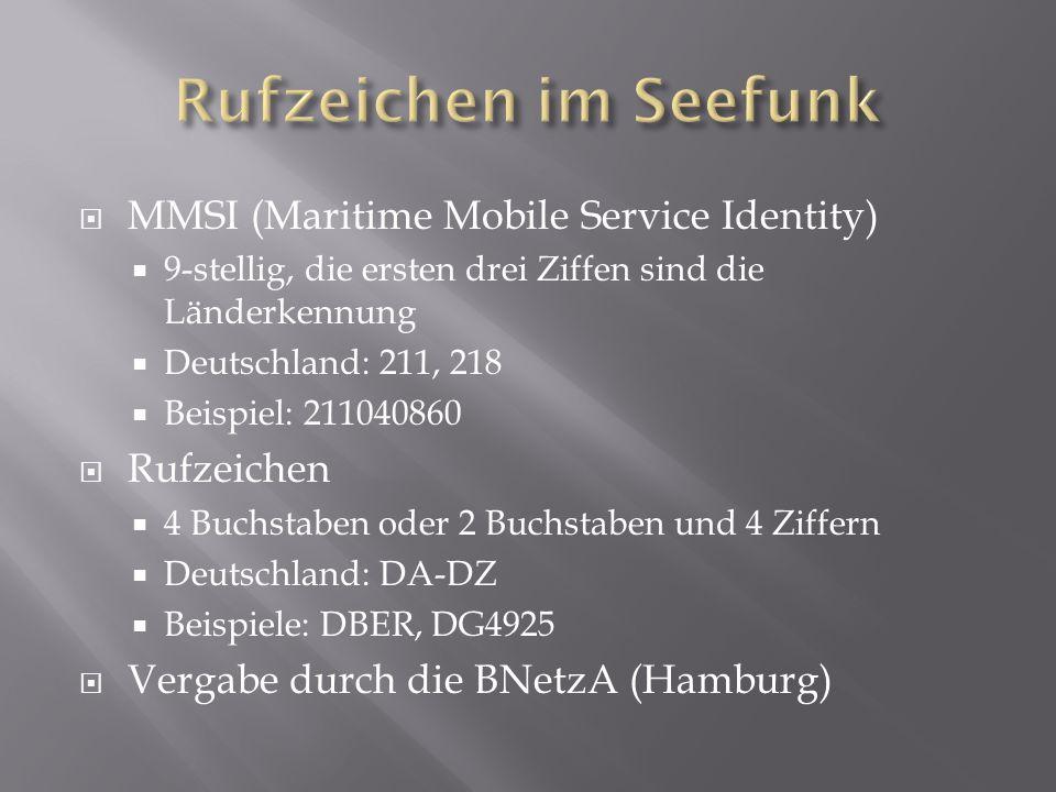  MMSI (Maritime Mobile Service Identity)  9-stellig, die ersten drei Ziffen sind die Länderkennung  Deutschland: 211, 218  Beispiel: 211040860  Rufzeichen  4 Buchstaben oder 2 Buchstaben und 4 Ziffern  Deutschland: DA-DZ  Beispiele: DBER, DG4925  Vergabe durch die BNetzA (Hamburg)