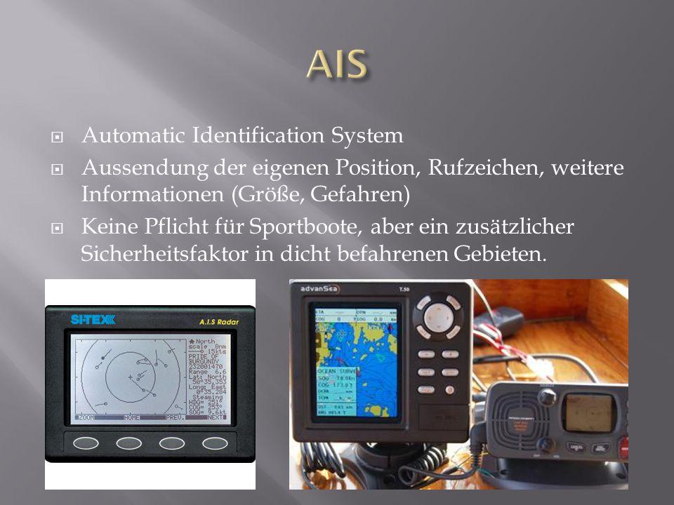  Automatic Identification System  Aussendung der eigenen Position, Rufzeichen, weitere Informationen (Größe, Gefahren)  Keine Pflicht für Sportboote, aber ein zusätzlicher Sicherheitsfaktor in dicht befahrenen Gebieten.