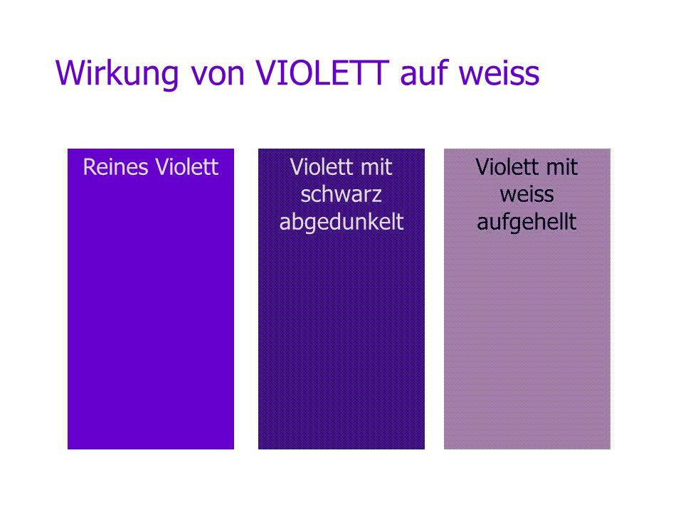 Wirkung von VIOLETT auf weiss Reines ViolettViolett mit weiss aufgehellt Violett mit schwarz abgedunkelt