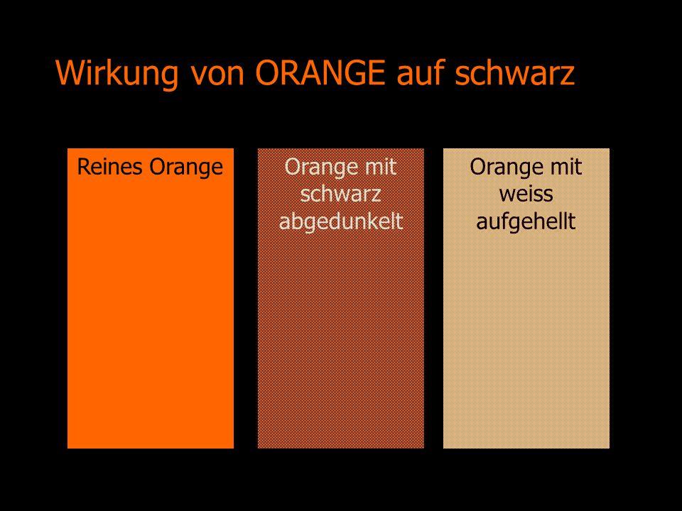 Wirkung von ORANGE auf schwarz Reines OrangeOrange mit weiss aufgehellt Orange mit schwarz abgedunkelt