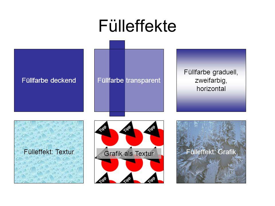 Fülleffekte Füllfarbe deckendFüllfarbe transparent Füllfarbe graduell, zweifarbig, horizontal Fülleffekt: TexturFülleffekt: Grafik Grafik als Textur