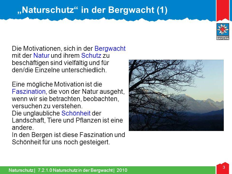 Naturschutz   44 Die Bergwacht ist aber auch kein privater Verein wie der BN (Bund Naturschutz), der LBV (Landesbund für Vogelschutz), der DAV oder der Verein zum Schutz der Bergwelt, die als private Initiativen von Bürgern getragen werden.