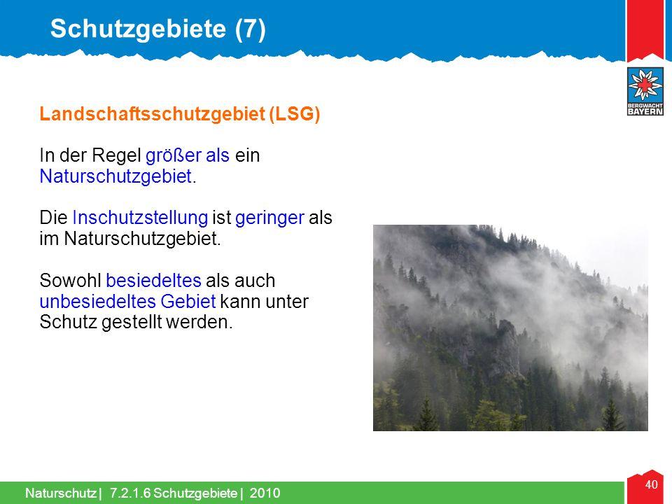 Naturschutz | 40 Landschaftsschutzgebiet (LSG) In der Regel größer als ein Naturschutzgebiet. Die Inschutzstellung ist geringer als im Naturschutzgebi