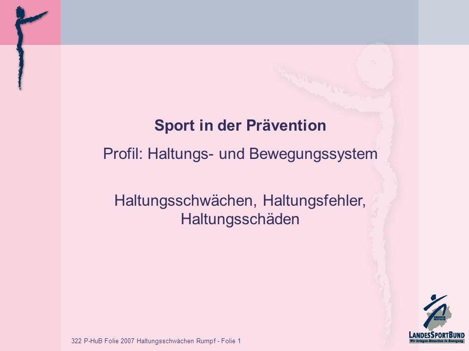 322 P-HuB Folie 2007 Haltungsschwächen Rumpf - Folie 1 Sport in der Prävention Profil: Haltungs- und Bewegungssystem Haltungsschwächen, Haltungsfehler