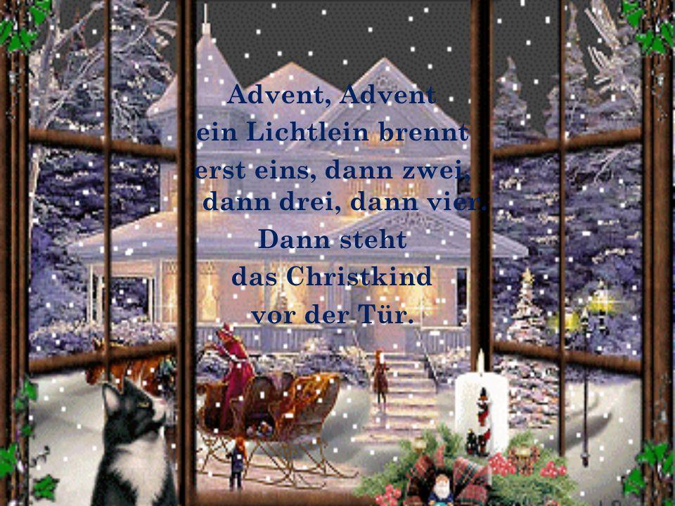 Advent, Advent ein Lichtlein brennt erst eins, dann zwei, dann drei, dann vier.