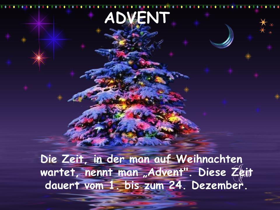 """ADVENT Die Zeit, in der man auf Weihnachten wartet, nennt man """"Advent ."""