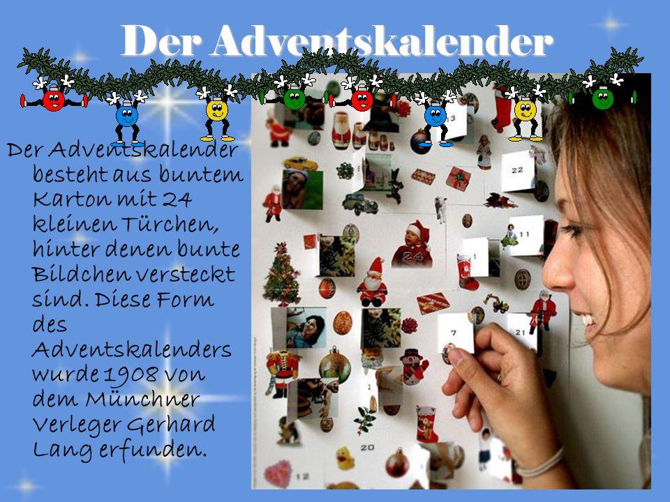 Der Adventskalender Der Adventskalender besteht aus buntem Karton mit 24 kleinen Türchen, hinter denen bunte Bildchen versteckt sind.