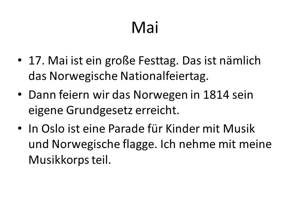 17. Mai ist ein große Festtag. Das ist nämlich das Norwegische Nationalfeiertag. Dann feiern wir das Norwegen in 1814 sein eigene Grundgesetz erreicht
