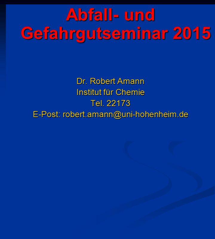 Abfall- und Gefahrgutseminar 2015 Dr. Robert Amann Institut für Chemie Tel. 22173 E-Post: robert.amann@uni-hohenheim.de