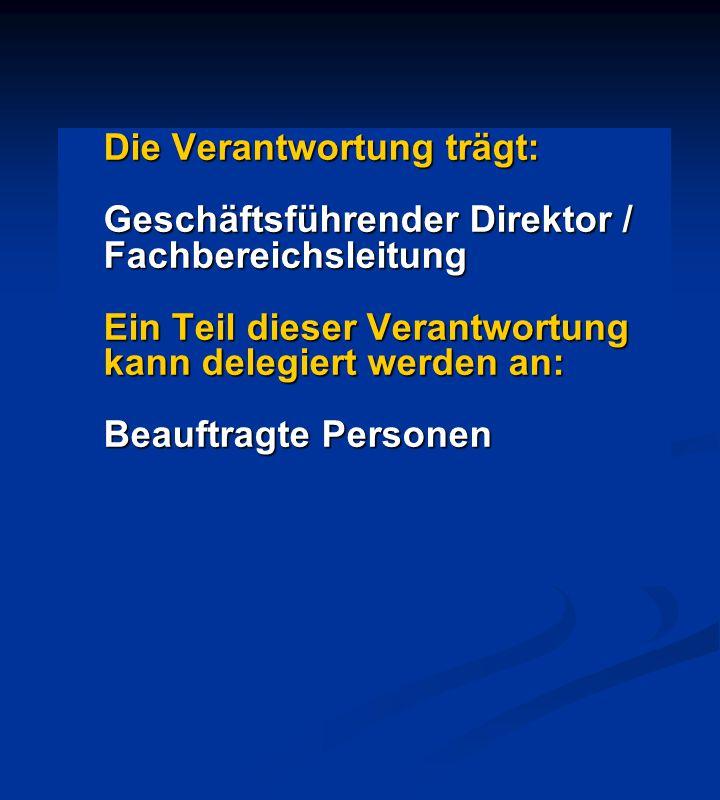 Die Verantwortung trägt: Geschäftsführender Direktor / Fachbereichsleitung Ein Teil dieser Verantwortung kann delegiert werden an: Beauftragte Persone