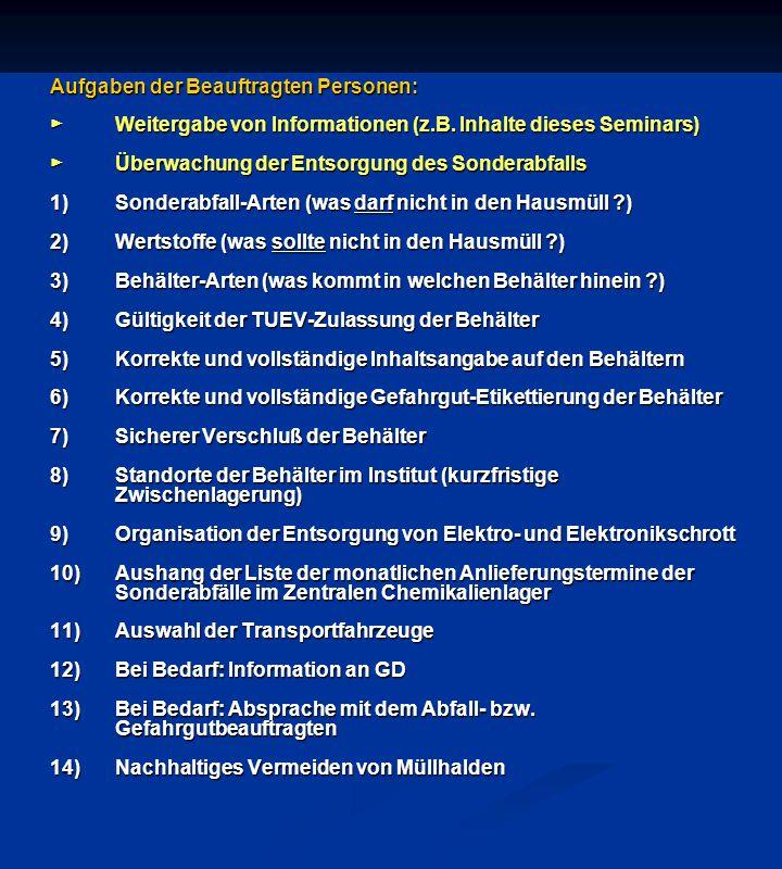 Aufgaben der Beauftragten Personen: ► Weitergabe von Informationen (z.B. Inhalte dieses Seminars) ► Überwachung der Entsorgung des Sonderabfalls 1)Son