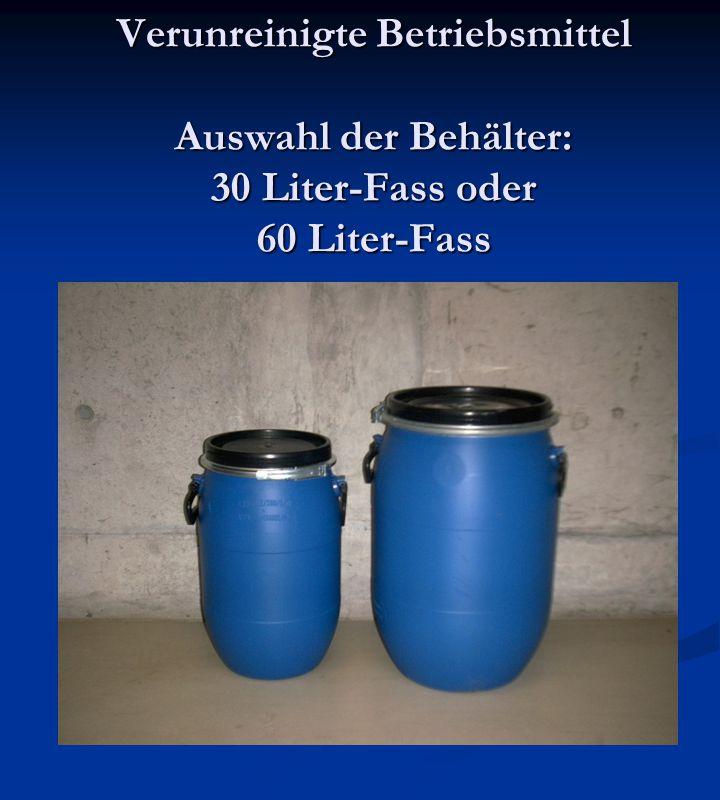 Verunreinigte Betriebsmittel Auswahl der Behälter: 30 Liter-Fass oder 60 Liter-Fass