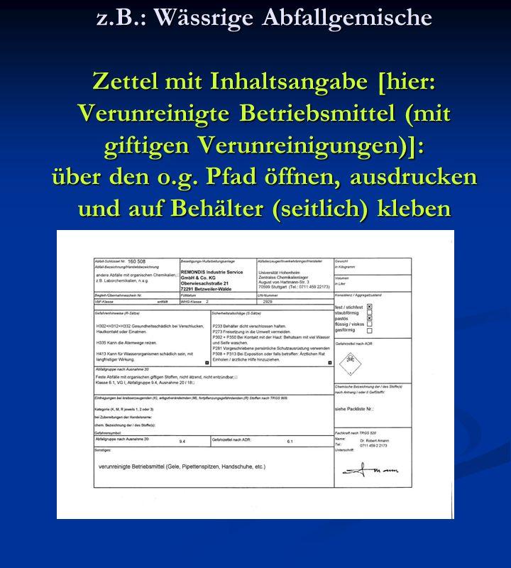 z.B.: Wässrige Abfallgemische Zettel mit Inhaltsangabe [hier: Verunreinigte Betriebsmittel (mit giftigen Verunreinigungen)]: über den o.g. Pfad öffnen