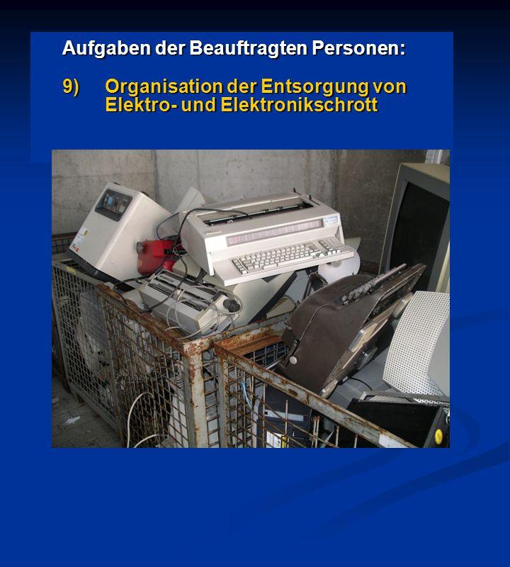 Aufgaben der Beauftragten Personen: 9)Organisation der Entsorgung von Elektro- und Elektronikschrott