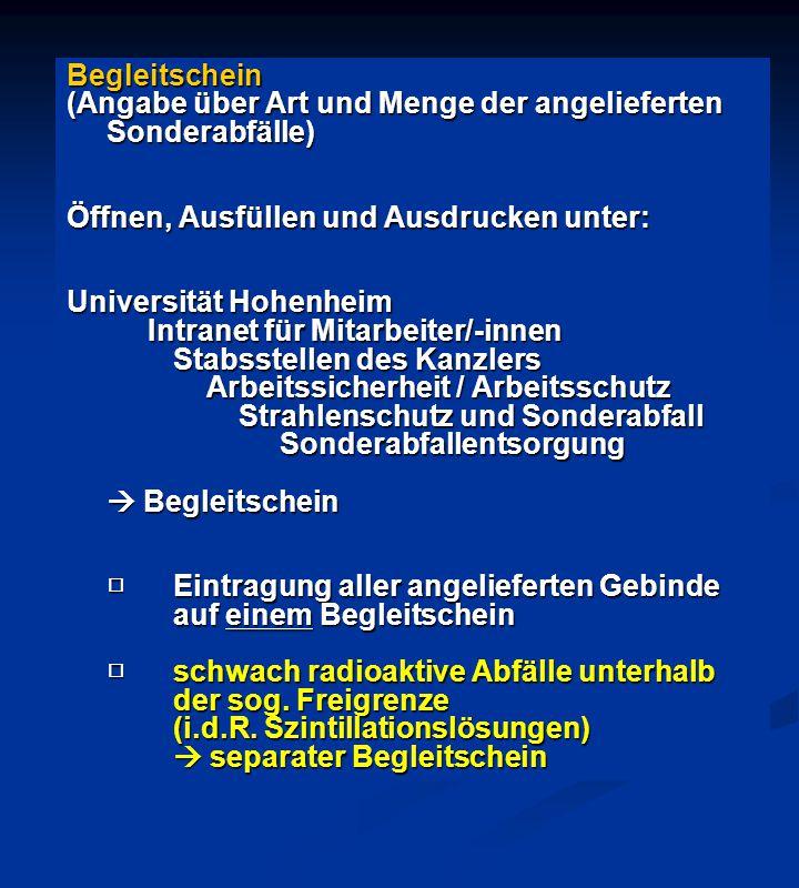 Begleitschein (Angabe über Art und Menge der angelieferten Sonderabfälle) Öffnen, Ausfüllen und Ausdrucken unter: Universität Hohenheim Intranet für M