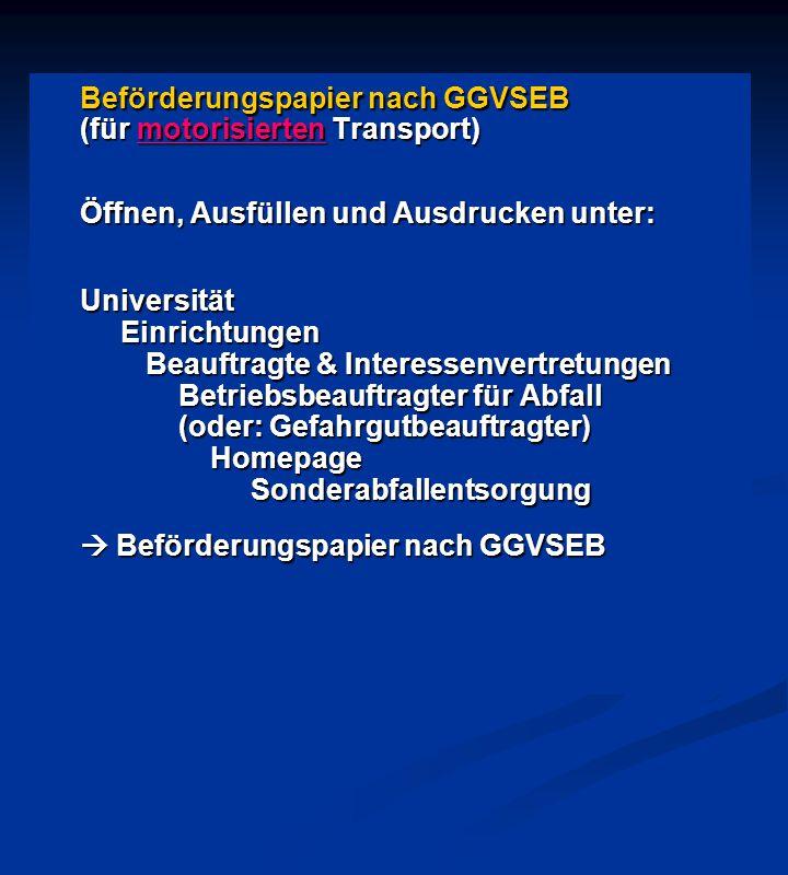 Beförderungspapier nach GGVSEB (für motorisierten Transport) Öffnen, Ausfüllen und Ausdrucken unter: Universität Einrichtungen Einrichtungen Beauftrag