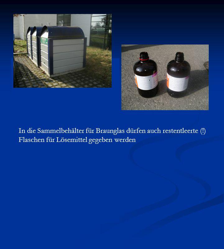 In die Sammelbehälter für Braunglas dürfen auch restentleerte (!) Flaschen für Lösemittel gegeben werden