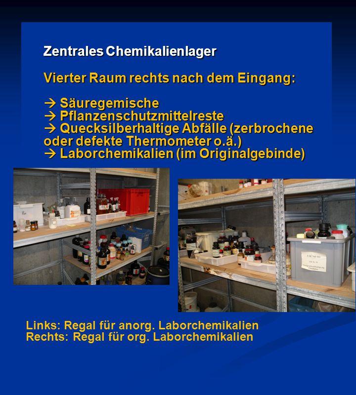 Zentrales Chemikalienlager Vierter Raum rechts nach dem Eingang:  Säuregemische  Pflanzenschutzmittelreste  Quecksilberhaltige Abfälle (zerbrochene