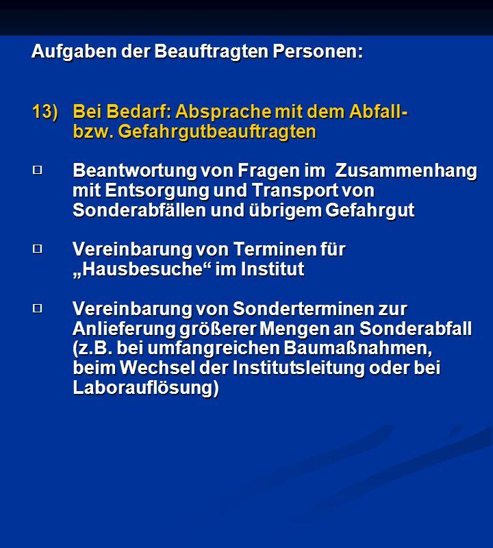 Aufgaben der Beauftragten Personen: 13)Bei Bedarf: Absprache mit dem Abfall- bzw. Gefahrgutbeauftragten □ Beantwortung von Fragen im Zusammenhang mit