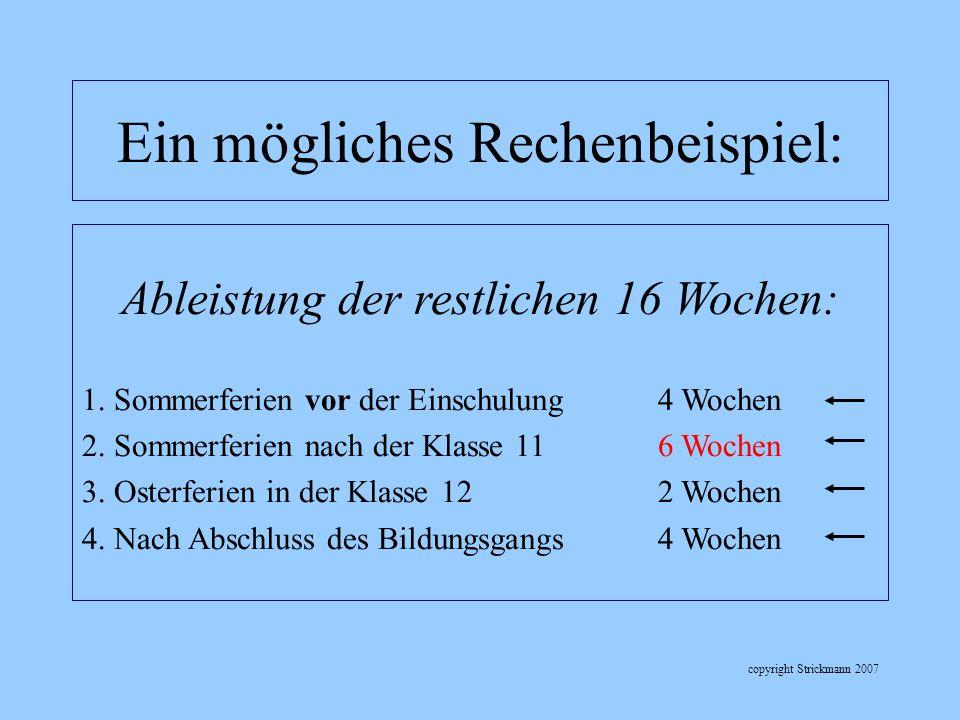 copyright Strickmann 2007 Ein mögliches Rechenbeispiel: Ableistung der restlichen 16 Wochen: 1. Sommerferien vor der Einschulung4 Wochen 2. Sommerferi