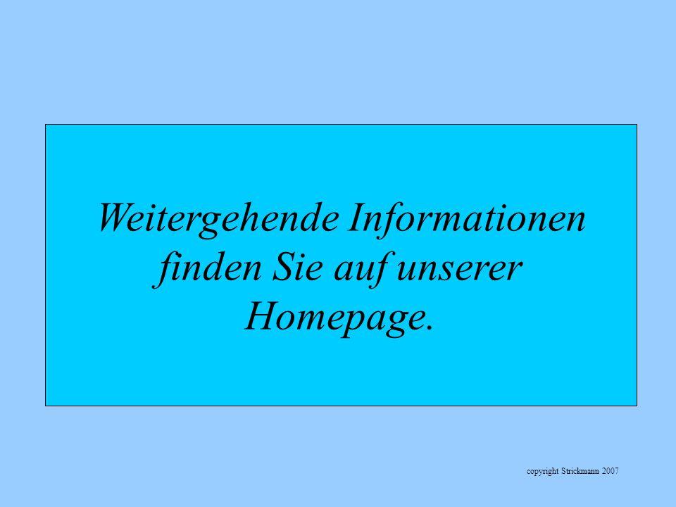 copyright Strickmann 2007 Weitergehende Informationen finden Sie auf unserer Homepage.