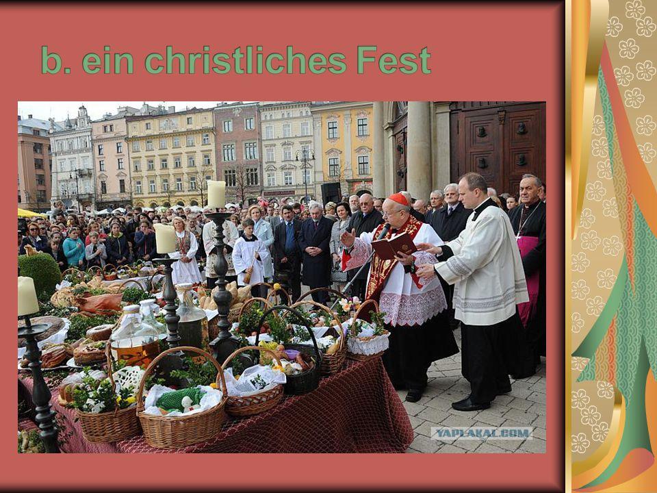 2.Was feiern die Christen an Ostern. a. den Geburtstag von der Kirche b.
