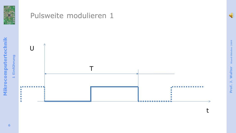 Mikrocomputertechnik 1 Einführung Prof. J. Walter Stand Oktober 2009 6 T U t Pulsweite modulieren 1