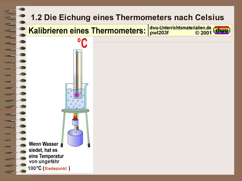 1.2 Die Eichung eines Thermometers nach Celsius von ungefähr 100 Siedepunkt