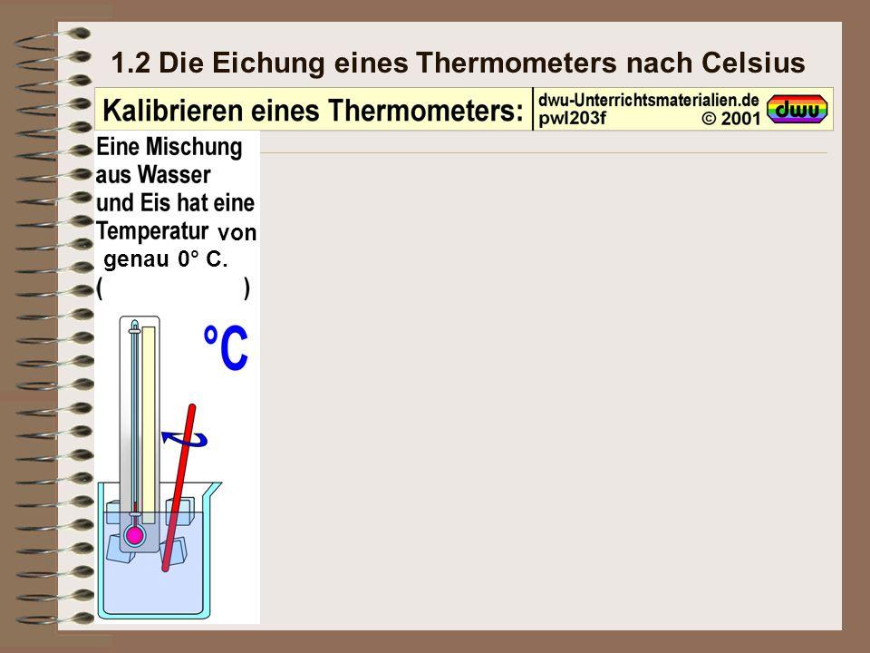 1.2 Die Eichung eines Thermometers nach Celsius von genau 0° C.