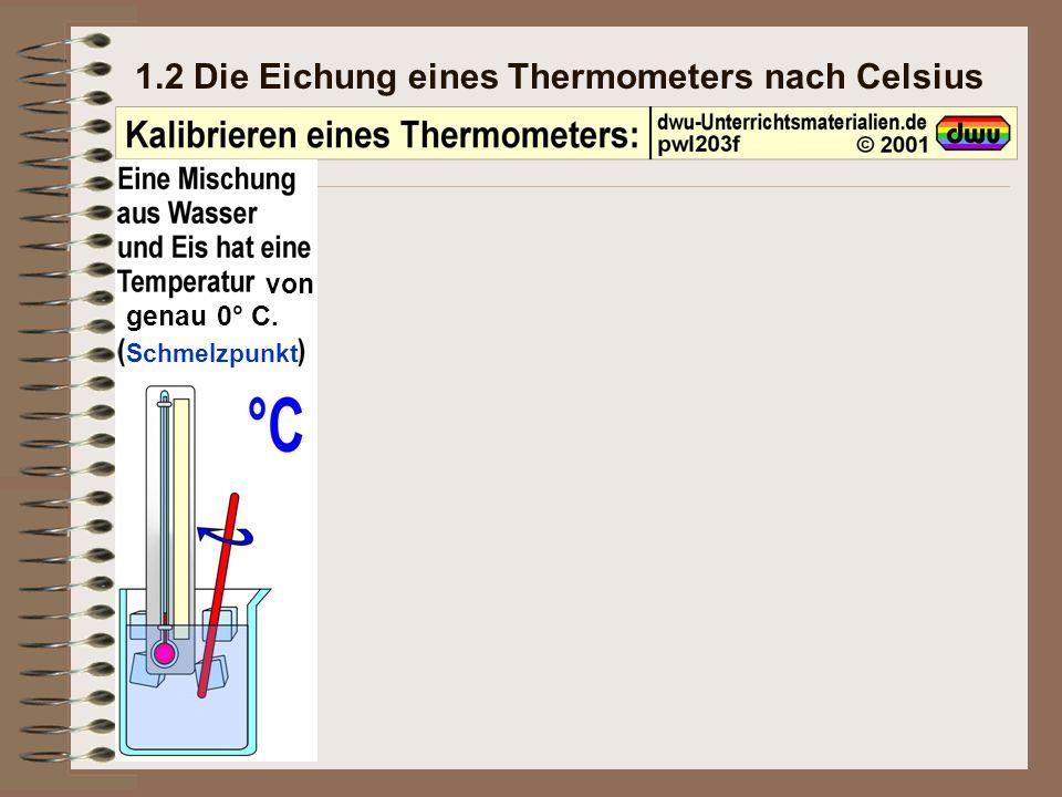 1.2 Die Eichung eines Thermometers nach Celsius von genau 0° C. Schmelzpunkt