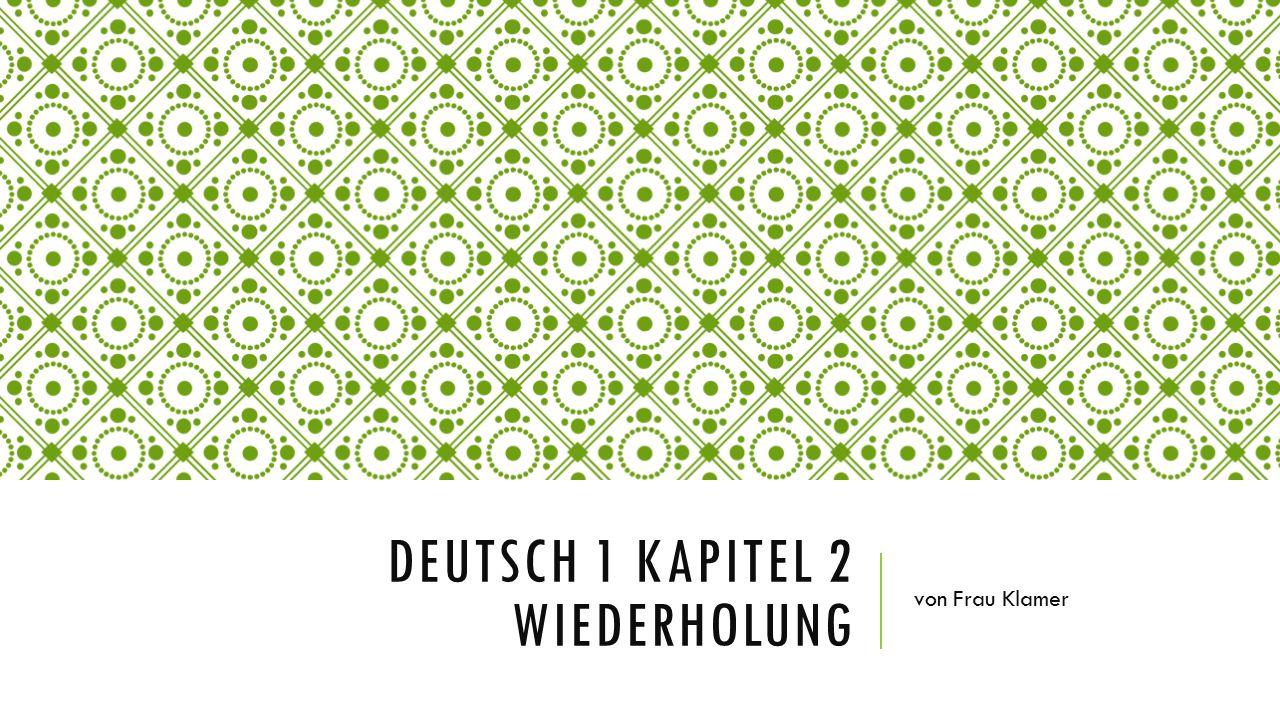 DEUTSCH 1 KAPITEL 2 WIEDERHOLUNG von Frau Klamer