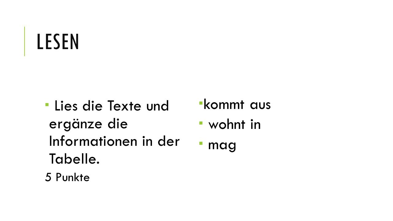 LESEN  Lies die Texte und ergänze die Informationen in der Tabelle. 5 Punkte  kommt aus  wohnt in  mag