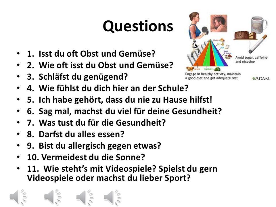 Questions 1.Isst du oft Obst und Gemüse. 2. Wie oft isst du Obst und Gemüse.