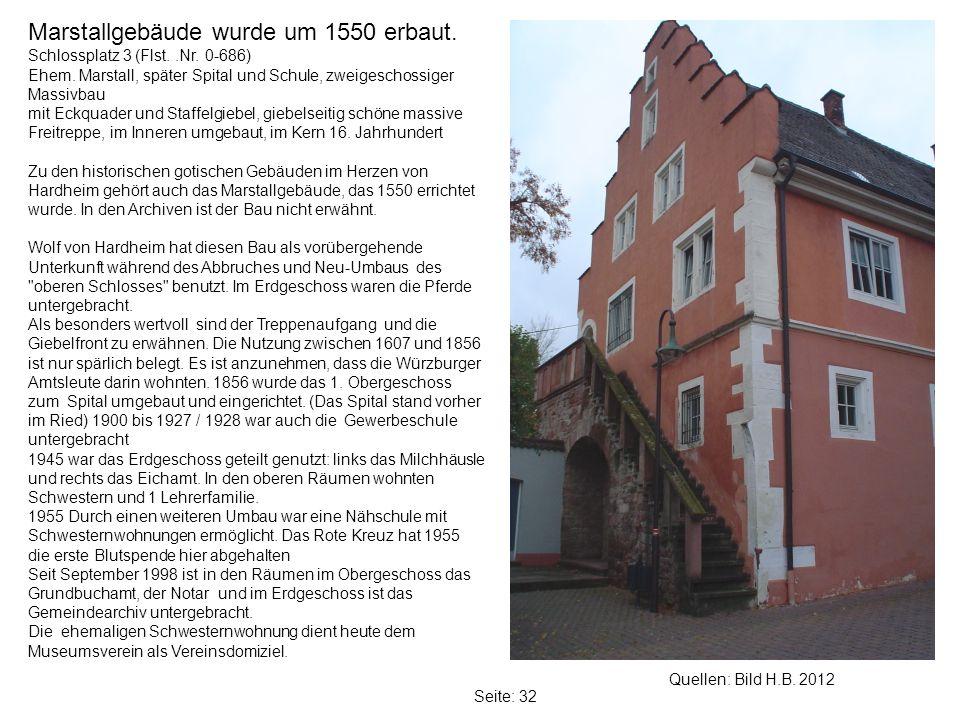 Seite: 32 Quellen: Bild H.B.2012 Marstallgebäude wurde um 1550 erbaut.