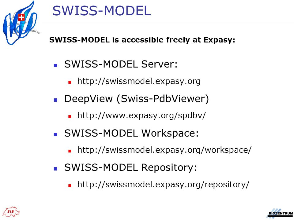 SWISS-MODEL is accessible freely at Expasy: SWISS-MODEL SWISS-MODEL Server: http://swissmodel.expasy.org DeepView (Swiss-PdbViewer) http://www.expasy.