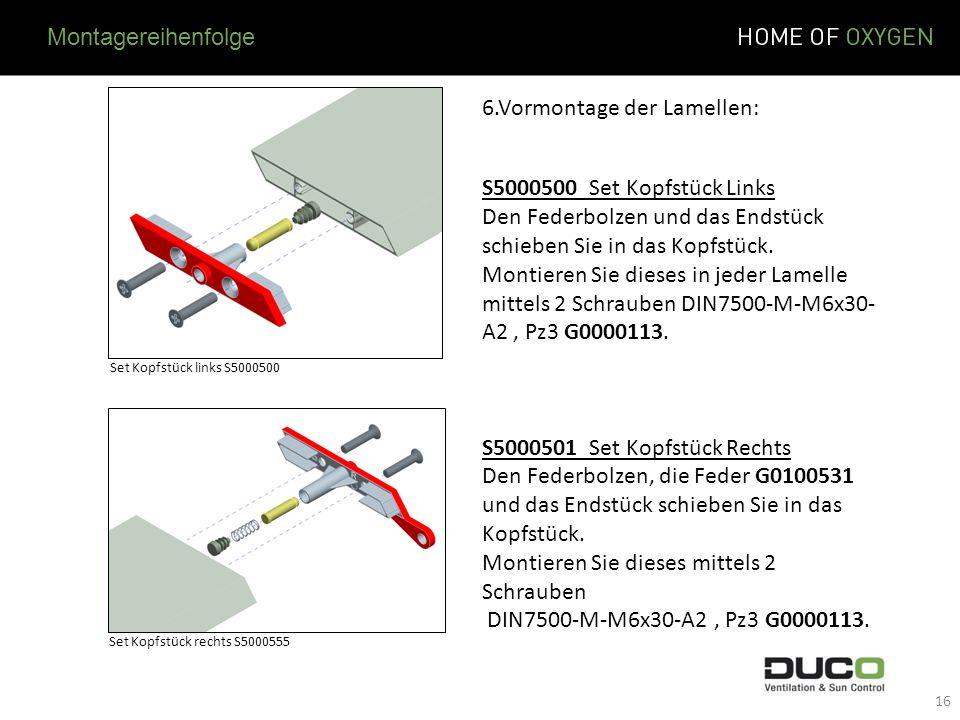 6.Vormontage der Lamellen: S5000500 Set Kopfstück Links Den Federbolzen und das Endstück schieben Sie in das Kopfstück. Montieren Sie dieses in jeder