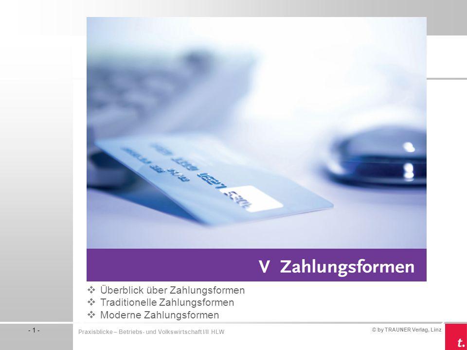 © by TRAUNER Verlag, Linz - 1 - Praxisblicke – Betriebs- und Volkswirtschaft I/II HLW  Überblick über Zahlungsformen  Traditionelle Zahlungsformen 