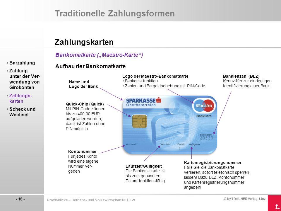 © by TRAUNER Verlag, Linz - 18 - Praxisblicke – Betriebs- und Volkswirtschaft I/II HLW Traditionelle Zahlungsformen Zahlungskarten  Barzahlung  Zahl