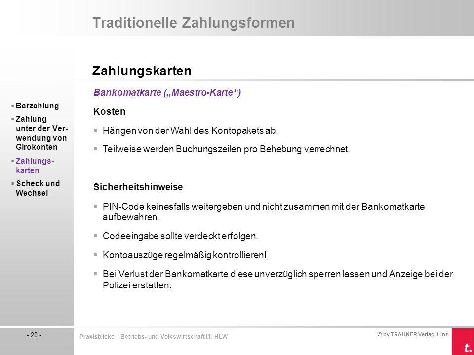 © by TRAUNER Verlag, Linz - 20 - Praxisblicke – Betriebs- und Volkswirtschaft I/II HLW Traditionelle Zahlungsformen Zahlungskarten  Barzahlung  Zahl