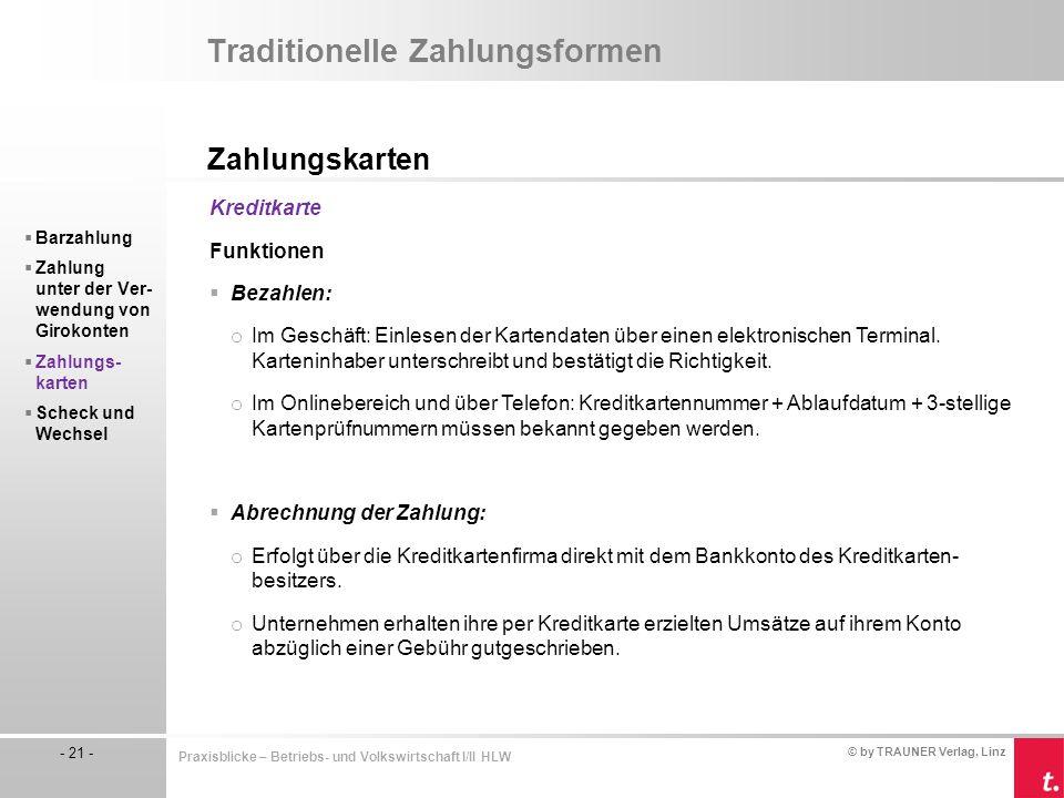 © by TRAUNER Verlag, Linz - 21 - Praxisblicke – Betriebs- und Volkswirtschaft I/II HLW Traditionelle Zahlungsformen Zahlungskarten  Barzahlung  Zahl