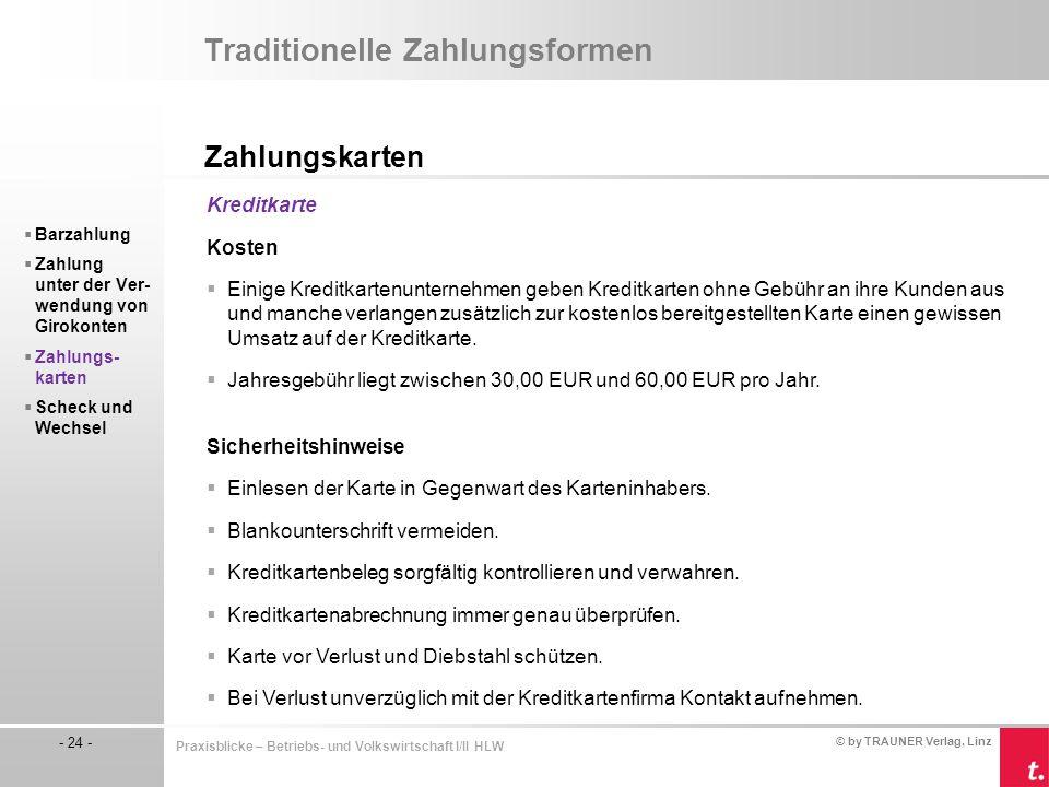 © by TRAUNER Verlag, Linz - 24 - Praxisblicke – Betriebs- und Volkswirtschaft I/II HLW Traditionelle Zahlungsformen Zahlungskarten  Barzahlung  Zahl