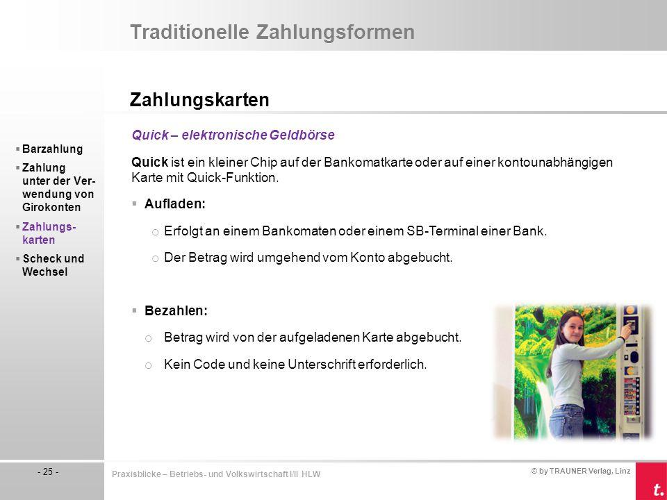 © by TRAUNER Verlag, Linz - 25 - Praxisblicke – Betriebs- und Volkswirtschaft I/II HLW Traditionelle Zahlungsformen Zahlungskarten  Barzahlung  Zahl