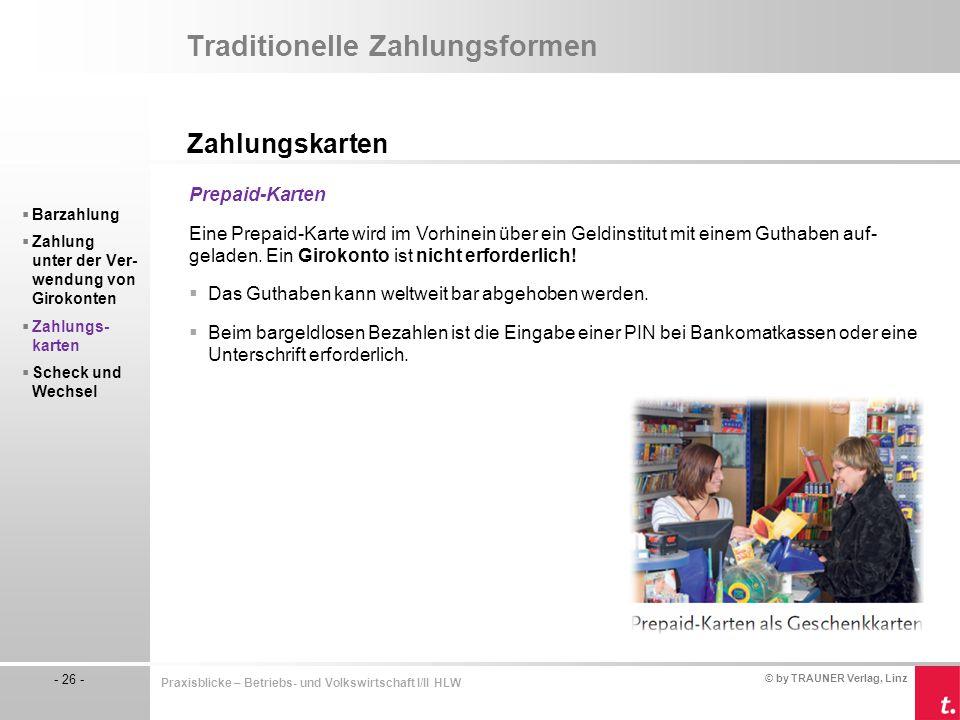© by TRAUNER Verlag, Linz - 26 - Praxisblicke – Betriebs- und Volkswirtschaft I/II HLW Traditionelle Zahlungsformen Zahlungskarten  Barzahlung  Zahl