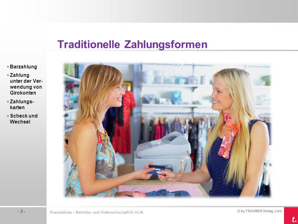 © by TRAUNER Verlag, Linz - 3 - Praxisblicke – Betriebs- und Volkswirtschaft I/II HLW Traditionelle Zahlungsformen  Barzahlung  Zahlung unter der Ve